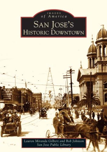 San Jose's Historic Downtown (Images of America) (9780738529226) by Lauren Miranda Gilbert; Bob Johnson; San Jose Public Library