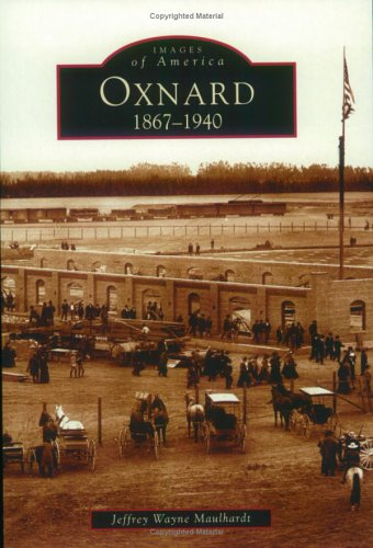 9780738529301: Oxnard:: 1867-1940 (Images of America (Arcadia Publishing))