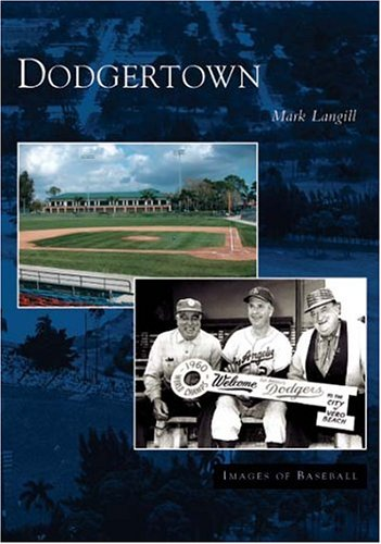 Dodgertown (CA) (Images of Baseball): Mark Langill