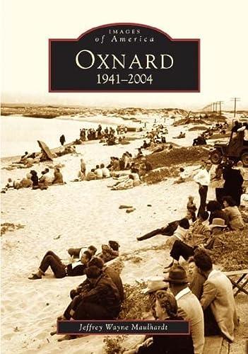 9780738529530: Oxnard: 1941-2004 (Images of America (Arcadia Publishing))