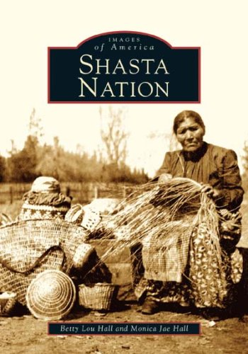 Shasta Nation (Images of America).: Hall, Betty Lou and Monica Jae.