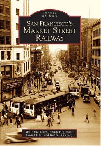 San Francisco's Market Street Railway (CA) (Images of Rail) (9780738529677) by Walt Vielbaum; Robert Townley; Philip Hoffman; Grant Ute
