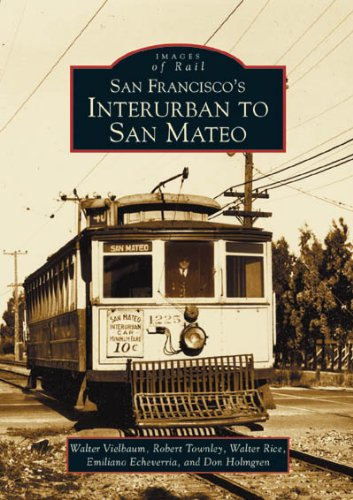 San Francisco's Interurban to San Mateo (CA) (Images of Rail) (9780738530086) by Walter Vielbaum; Emiliano Echeverria; Don Holmgren; Robert Townley; Walter Rice
