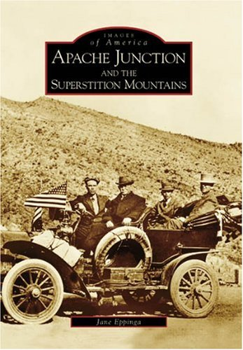 9780738530406: Apache Junction and the Superstition Mountains (AZ) (Images of America)