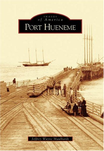 Port Hueneme CA Images of America: Jeffrey Wayne Maulhardt