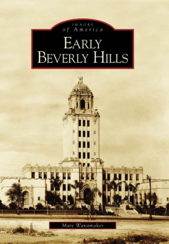 Early Beverly Hills (Images of America) SIGNED: Wanamaker, Marc