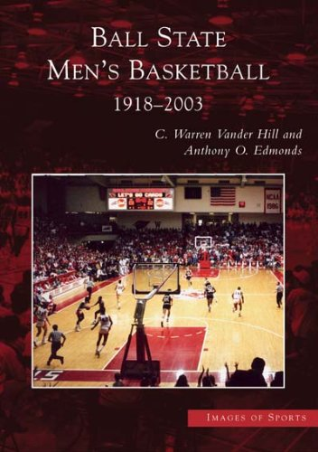 Ball State Men's Basketball: 1918-2003 (IN) (Images of Sports): Anthony O. Edmonds, C. Warren ...