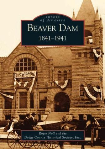 9780738531649: Beaver Dam: 1841-1941 (WI) (Images of America)