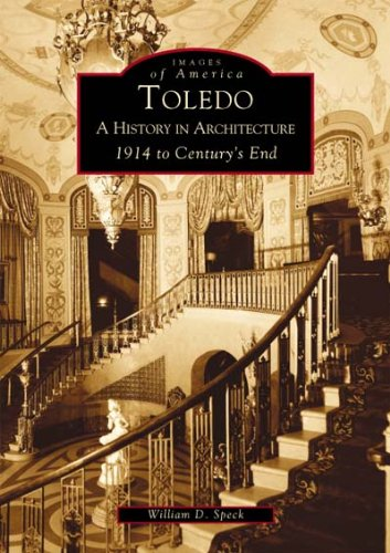 Toledo: A History in Architecture 1914 to Century's End (OH) (Images of America): Speck, ...