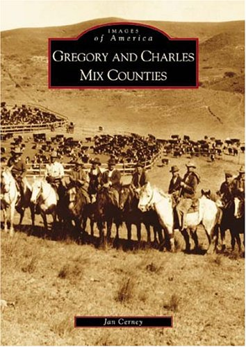 9780738533223: Gregory  and  Charles  Mix  Counties  (SD)   (Images of America)
