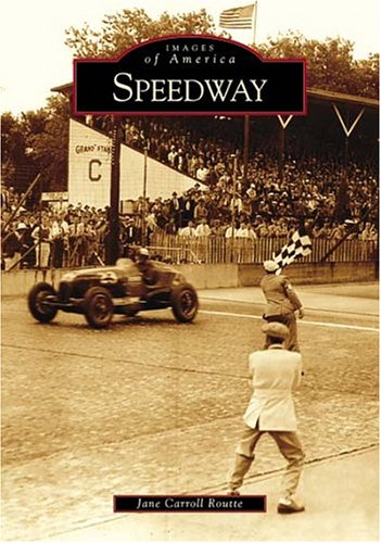 Speedway (IN) (Images of America): Jane Carroll Routte