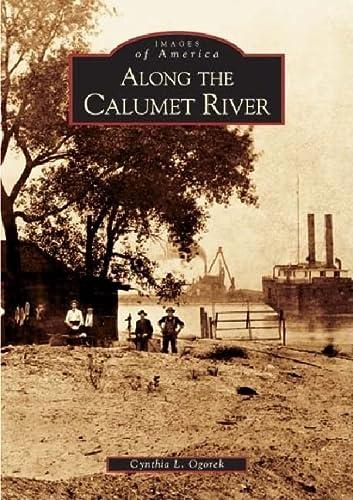 Images of America: Along the Calumet River (SIGNED): Ogorek, Cynthia L.