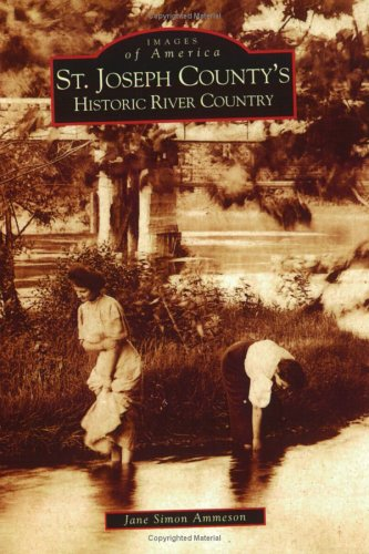 9780738533834: St. Joseph County's Historic River Country (MI) (Images of America)