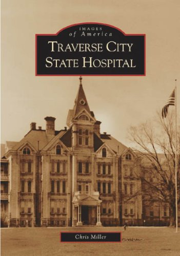 [signed] Traverse City State Hospital (MI) (Images of America)