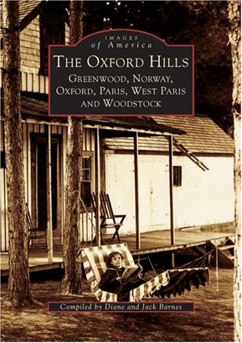 Oxford Hills: Greenwood, Norway, Oxford, Paris, West Paris, and Woodstock, The (ME) (Images of America) (0738536741) by Jack Barnes; Diane Barnes