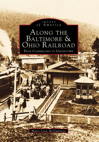9780738537429: Along the Baltimore & Ohio Railroads From Cumberland to Uniontown (PA) (Images of Rail)