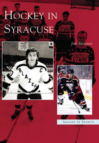 Hockey in Syracuse (NY) (Images of Sports): Jim Mancuso