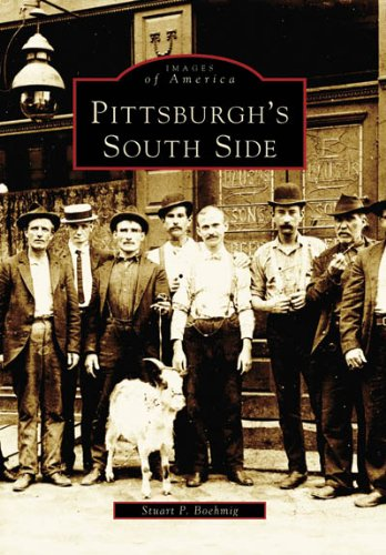 Pittsburgh's South Side (PA) (Images of America): Stuart P. Boehmig