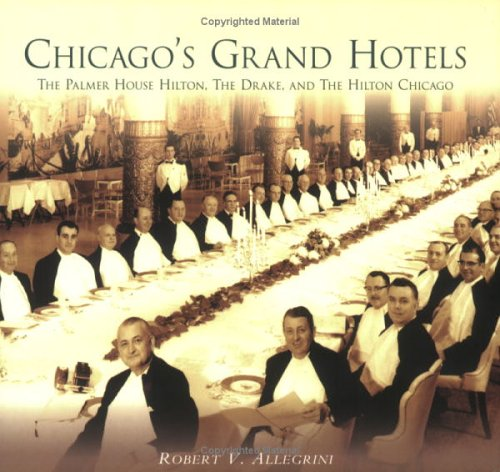 9780738539546: Chicago's Grand Hotels: The Palmer House, The Drake, and The Hilton Chicago (IL)