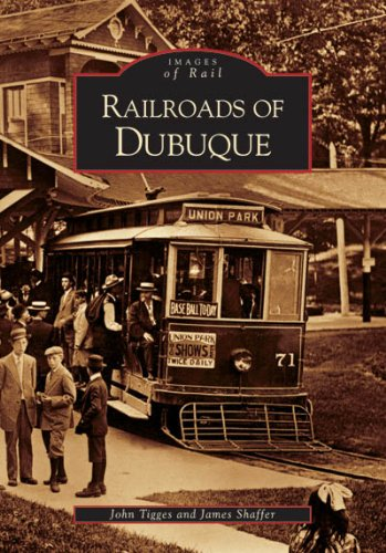 Railroads of Dubuque (IA) (Images of Rail): Publishing, Arcadia