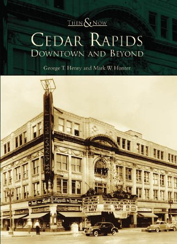 Cedar Rapids: Downtown and Beyond (IA) (Then and Now): George T. Henry