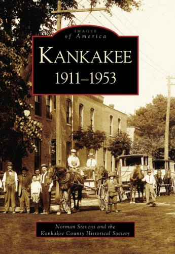 Kankakee: 1911-1953 (IL) (Images of America) (9780738539805) by Norman S. Stevens; Kankakee County Historical Society