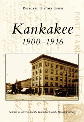 Kankakee: 1900-1916 (IL) (Postcard History Series) (0738540609) by Norman S. Stevens; Kankakee County Historical Society