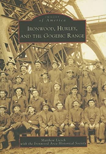 9780738540665: Ironwood, Hurley, and the Gogebic Range (MI) (Images of America)