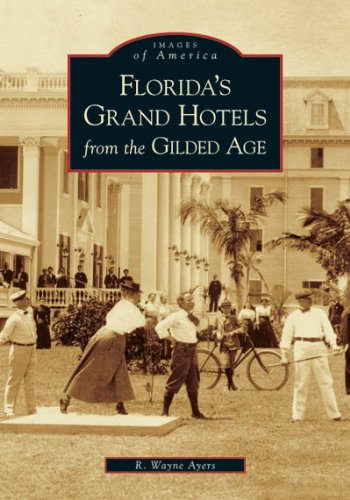 9780738541822: Florida's Grand Hotels From The Gilded Age (FL) (Images of America)