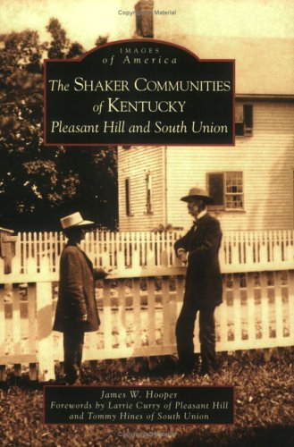 9780738542676: Shaker Communities of Kentucky: Pleasant Hill and South Union, The (KY) (Images of America)