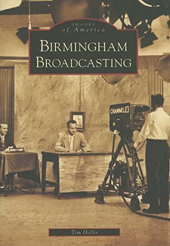 9780738542713: Birmingham Broadcasting (AL) (Images of America)