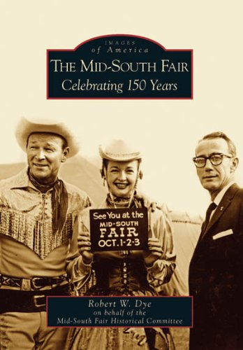 The Mid-south Fair, (Tn): Celebrating 150 Years: Dye, Robert W.
