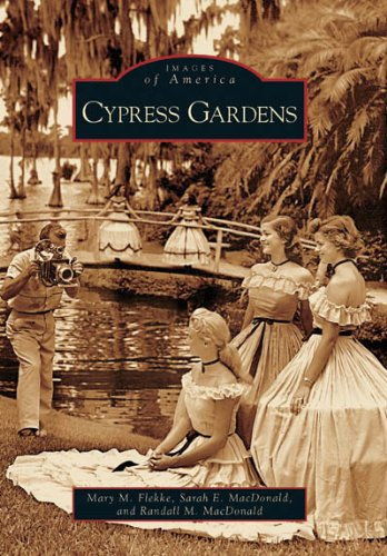 Cypress Gardens {part of the} Images of America {series}: Flekke, Mary M., Sarah E. MacDonald, and ...