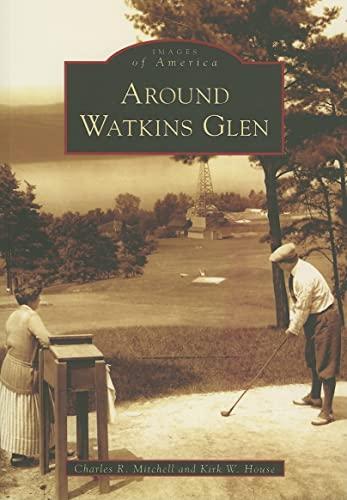 9780738545257: Around Watkins Glen (NY) (Images of America)