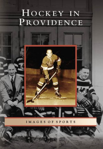 Hockey in Providence (Images of Sports: Rhode: Jim Mancuso