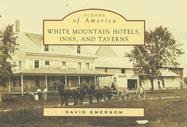 9780738545998: White Mountain Hotels, Inns, and Taverns (NH) (Scenes of America)