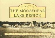 9780738546056: The Moosehead Lake Region (ME) (Scenes of America)