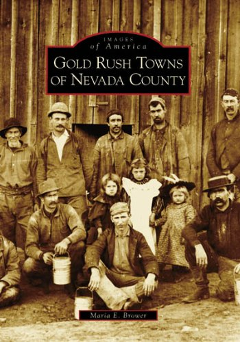 9780738546926: Gold Rush Towns of Nevada County (CA) (Images of America)