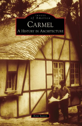 Carmel A History in Architecture CA Images of America: Kent Seavey