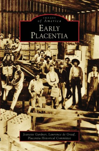 Early Placentia (CA) (Images of America): Jeanette Gardner, Lawrence de Graaf, Placentia Historical...