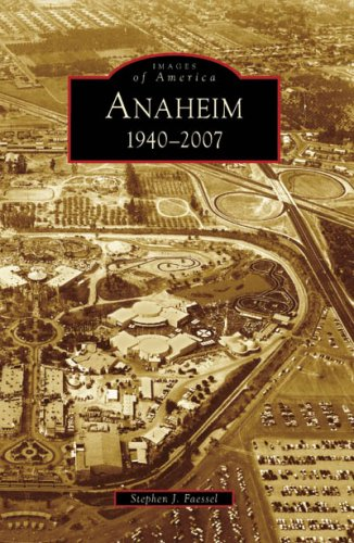 9780738547435: Anaheim: 1940-2007 (CA) (Images of America)
