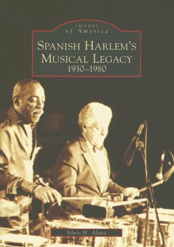 9780738550060: Spanish Harlem's Musical Legacy: 1930-1980 (NY) (Images of America)