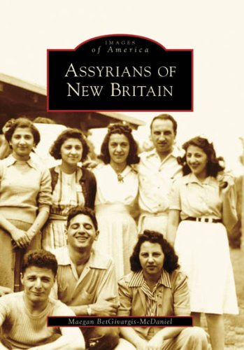 9780738550121: Assyrians of New Britain (Images of America: Connecticut)