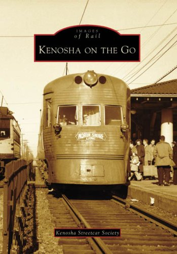 9780738550985: Kenosha on the Go (Images of Rail: Wisconsin)
