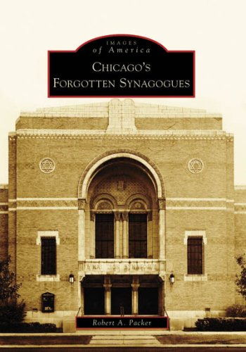 Chicago's Forgotten Synagogues (Images of America: Illinois): Robert A. Packer