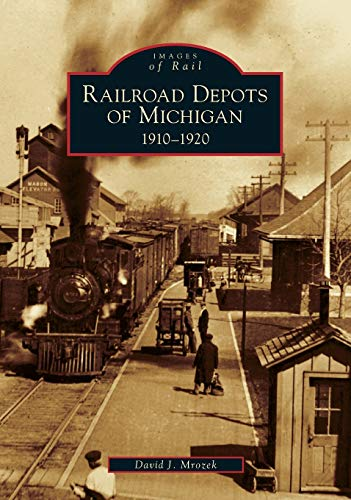 9780738551920: Railroad Depots of Michigan, 1910-1920 (Images of Rail: Michigan)
