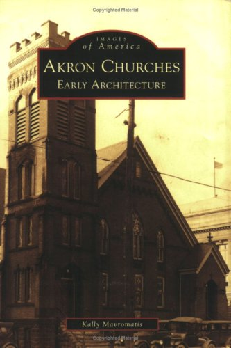 9780738552026: Akron Churches: Early Architecture (Images of America: Ohio)