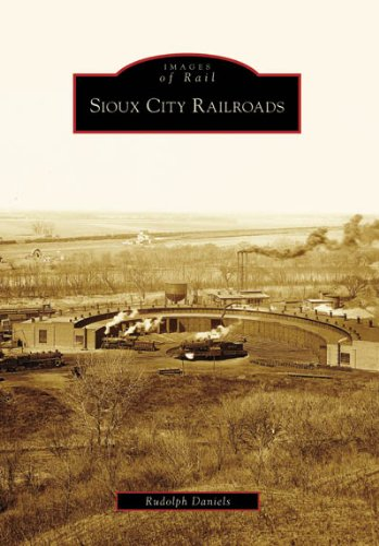 Sioux City Railroads (IA) (Images of Rail): Rudolph Daniels