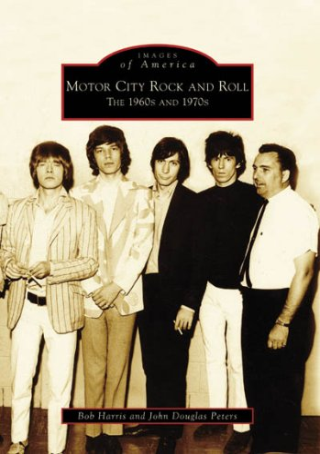 Motor City Rock and Roll: The 1960's: Bob Harris; John