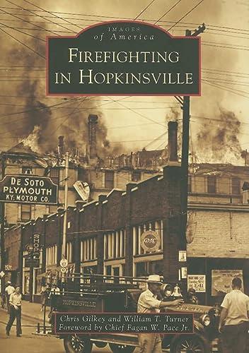 Firefighting in Hopkinsville (Images of America: Kentucky): Gilkey, Chris; Turner,
